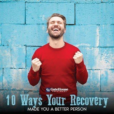 addiction recovery 10 Ways Your Addiction Recovery Made You a Better Person | Addiction Recovery | GateHouse Treatment 1