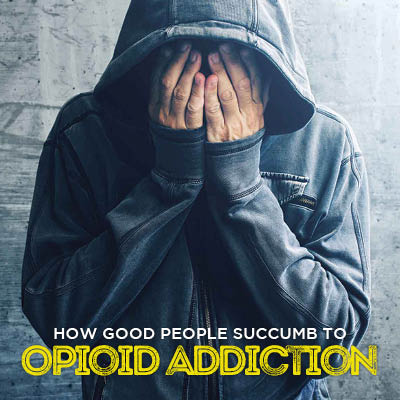 How Good People Succumb to Opioid Addiction