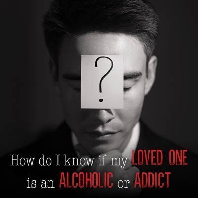 How Do I Know If My Loved One Is an Alcoholic or an Addict? 1