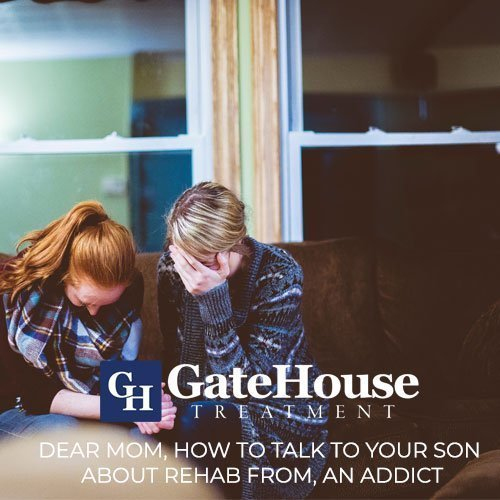 Talk to Your Son About Rehab Dear Mom, How to Talk to Your Son About Rehab From, An Addict 1